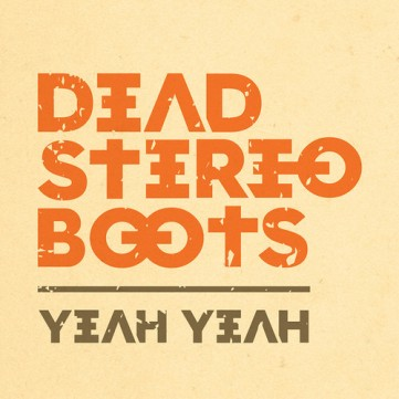 Dead Stereo Boots - Yeah Yeah